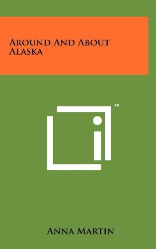 Around and about Alaska  by  Anna   Martin