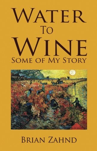 Water to Wine: Some of My Story Brian Zahnd