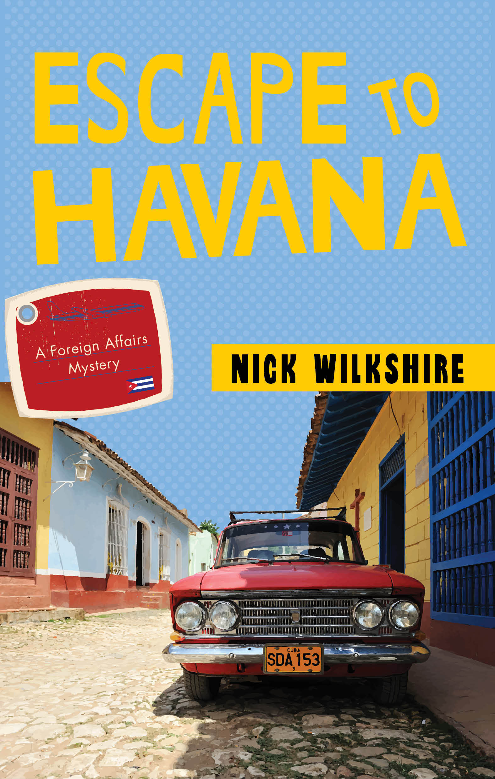 Escape to Havana: A Foreign Affairs Mystery  by  Nick Wilkshire
