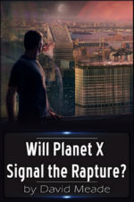 Will Planet X Signal the Rapture?  by  David  Meade