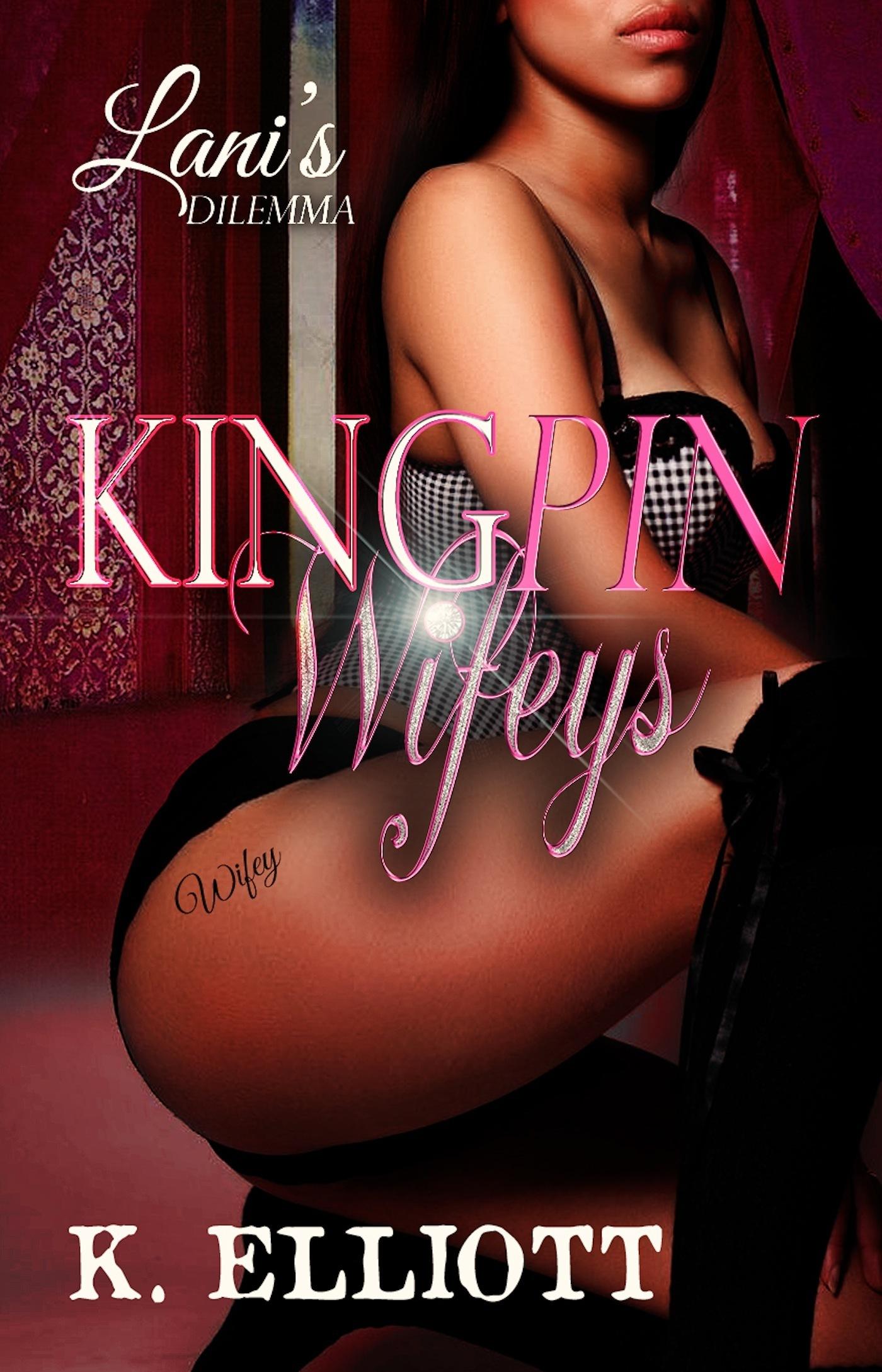 Kingpin Wifeys 5: Lanis Dilemma K Elliott