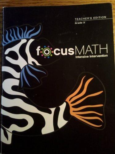 FocusMath Intensive Intervention, Grade 3, Teachers Edition Francis M. Fennell