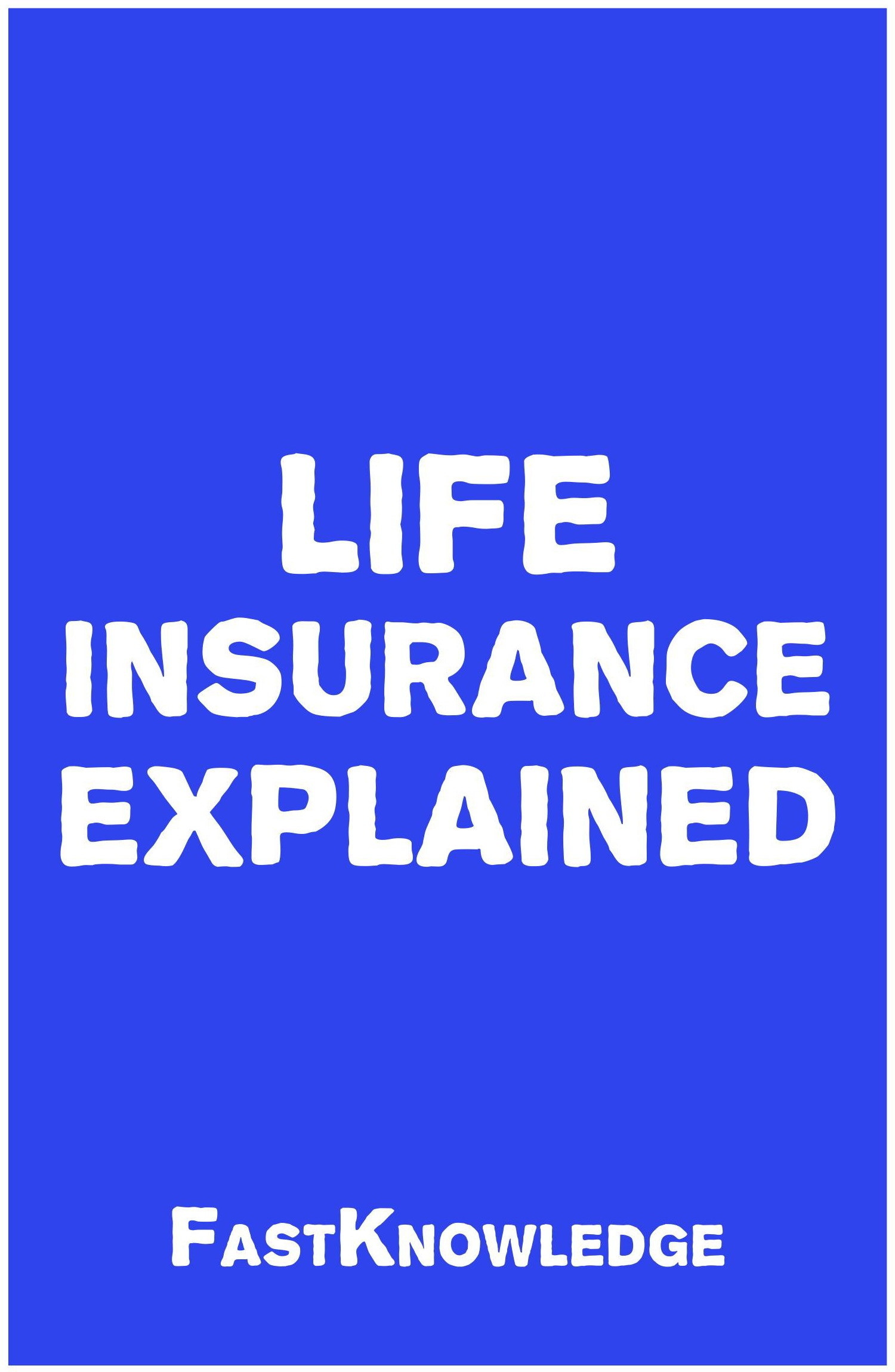 Life Insurance Explained (FastKnowledge Book 3)  by  FastKnowledge