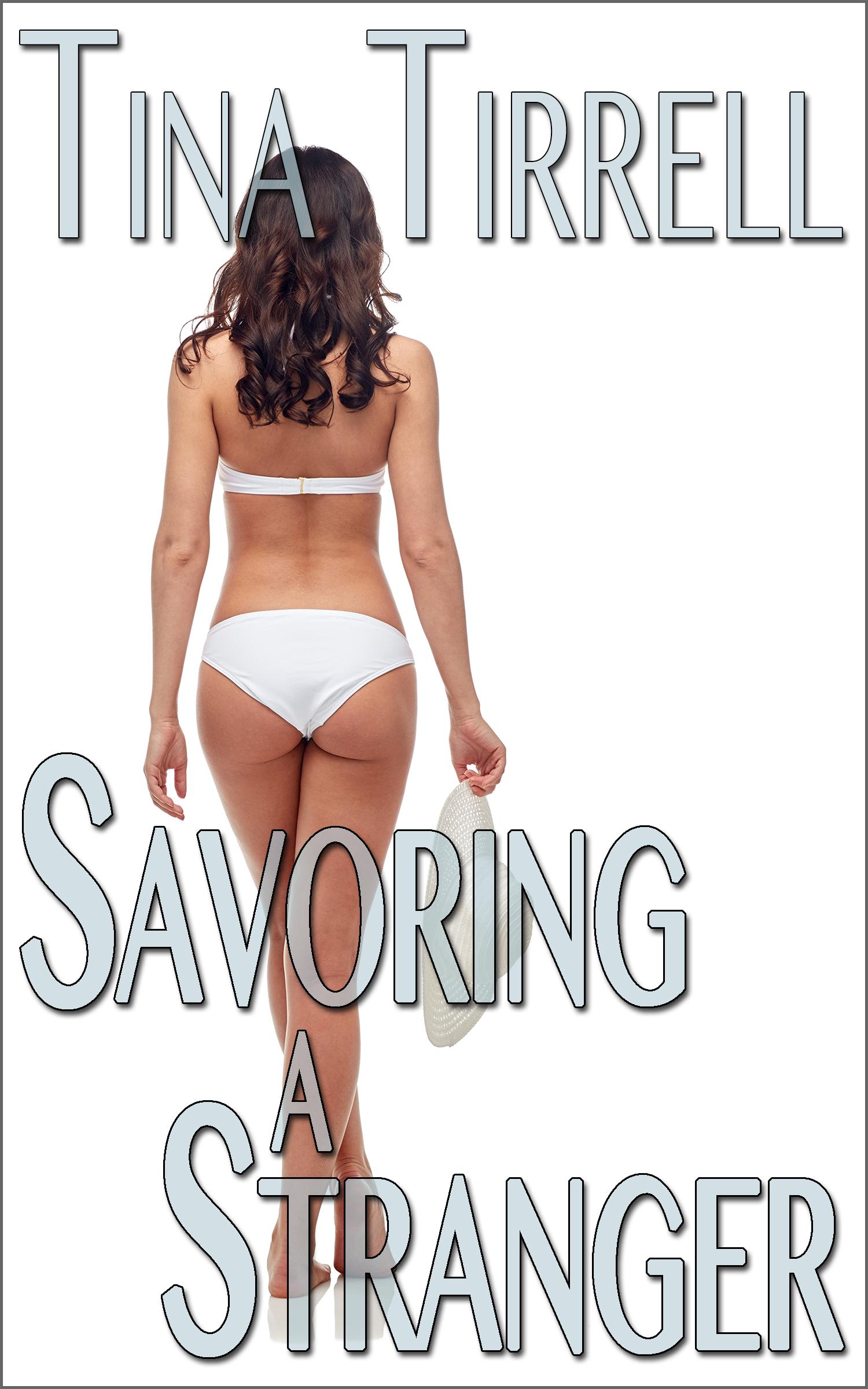 Savoring a Stranger *an Erotic Cuckold Hotwife Lifestyle Fantasy*  by  Tina Tirrell