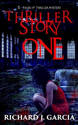 Mystery: Thriller Mystery: Thriller Story One  by  Richard J. Garcia