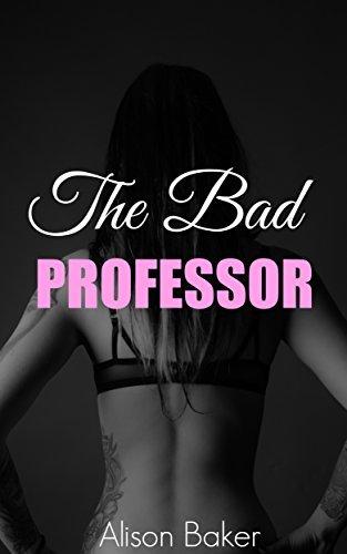 EROTICA: THE BAD PROFESSOR: Taboo Romance Erotic Steamy Short Story  by  Alison Baker