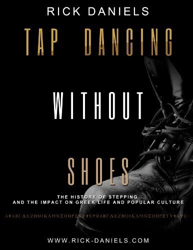Tap Dancing Without Shoes: The History of Stepping and the Impact on Greek Life and Popular Culture  by  Rick Daniels