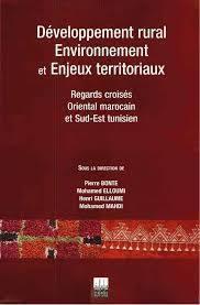 Développement rural, Environnement et enjeux territoriaux : Regards croisés: Oriental marocain et Sud-Est tunisien Equipe de chercheurs