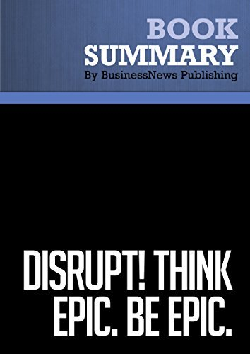 Summary : Disrupt! Think Epic. Be Epic. - Bill Jensen: 25 Successful Habits For an Extremely Disruptive World  by  BusinessNews Publishing