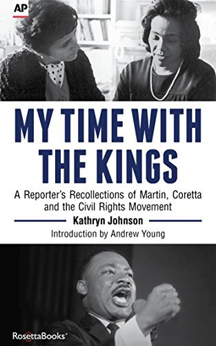 My Time With The Kings: A Reporters Recollections of Martin, Coretta and the Civil Rights Movement Kathryn Johnson
