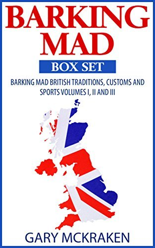 Barking Mad Box Set: Barking Mad British Traditions and Sports Volumes I, II and III Gary McKraken