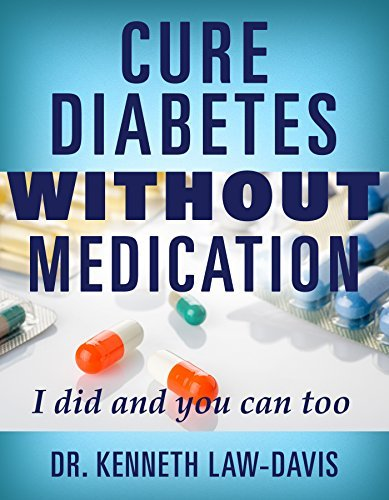 Cure Diabetes Without Medication: I did and you can too Kenneth Law-Davis