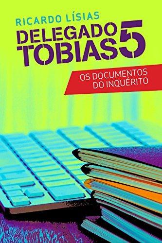 Delegado Tobias 5 - Os documentos do inquérito  by  Ricardo Lísias