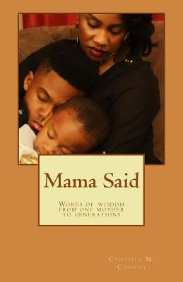 Mama Said!: Words of Wisdom from One Mother to Generations Cynthia M Conedy