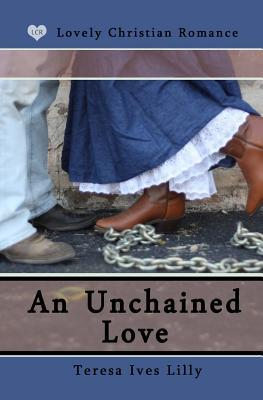 An Unchained Love  by  Teresa Ives Lilly