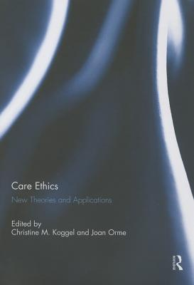 Care Ethics: New Theories and Applications  by  Christine M. Koggel