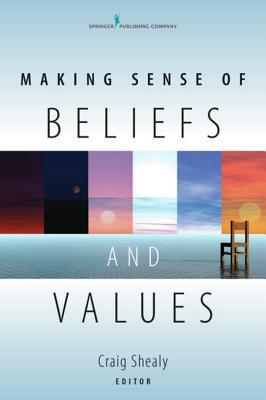 Making Sense of Beliefs and Values: Theory, Research, and Practice  by  Craig Shealy