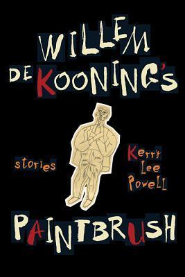 Willem De Koonings Paintbrush: Stories  by  Kerry-Lee Powell