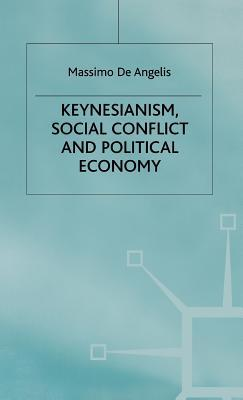 Keynesianism, Social Conflict and Political Economy M. De Angelis