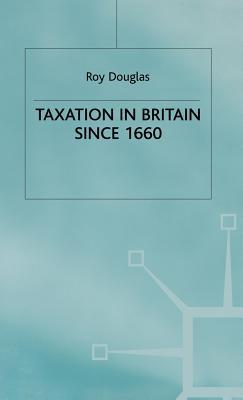 Taxation in Britain Since 1660  by  Roy Douglas