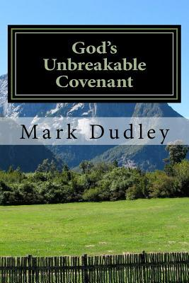 Gods Unbreakable Covenant  by  Mark Dudley
