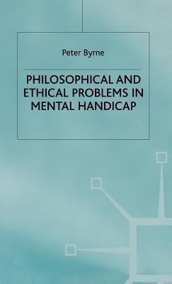 Philosophical and Ethical Problems in Mental Handicap Byrne