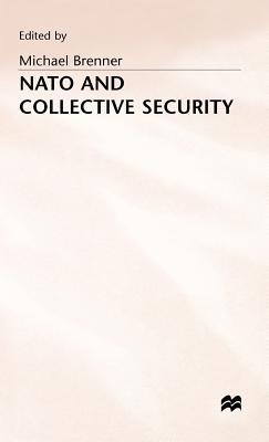 NATO and Collective Security  by  Brenner M