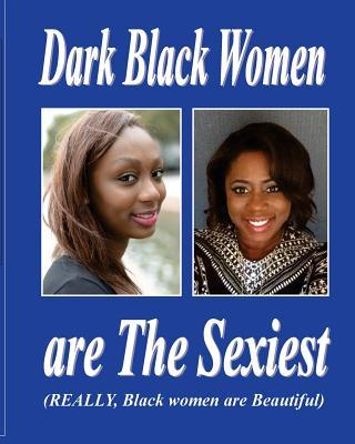 Dark Black Women Are the Sexiest:  by  Therlee Gipson