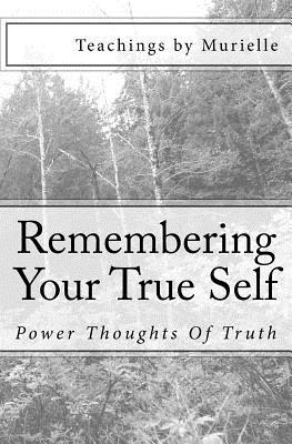 Remembering Your True Self: Power Thoughts of Truth  by  Teachings by Murielle