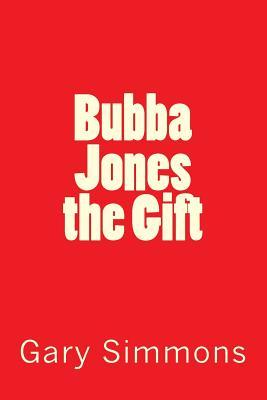 Bubba Jones the Gift  by  Gary Simmons