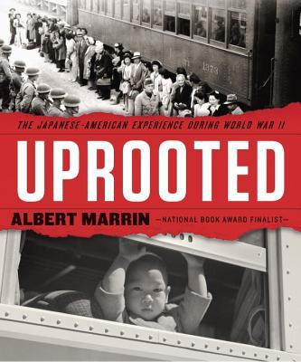 Uprooted: The Japanese American Experience During World War II  by  Albert Marrin
