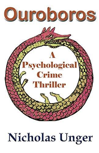 Ouroboros: A Psychological Crime Thriller Nicholas Unger