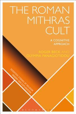 Roman Mithras Cult: A Cognitive Approach  by  Roger Beck