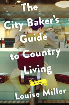 The City Bakers Guide to Country Living Louise  Miller