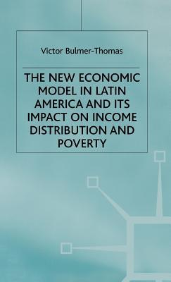 The New Economic Model in Latin America and Its Impact on Income Distribution and Poverty  by  Bulmer-Thomas V