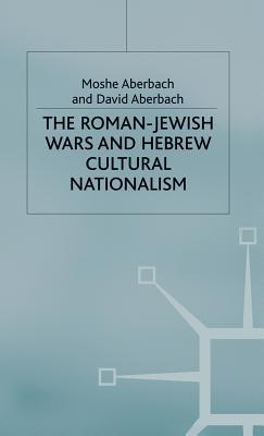 The Roman-Jewish Wars and Hebrew Cultural Nationalism, 66-2000 Ce David (Associate Professor of Hebrew Aberbach