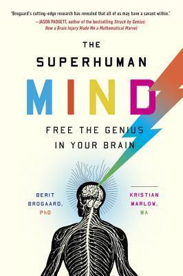 The Superhuman Mind: Free the Genius in Your Brain Berit Brogaard