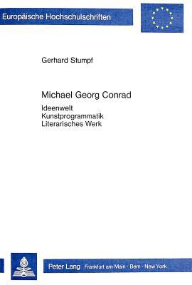 Michael Georg Conrad: Ideenwelt Kunstprogrammatik Literarisches Werk (European University Studies. Series I, German Language And Literature)  by  Gerhard Stumpf