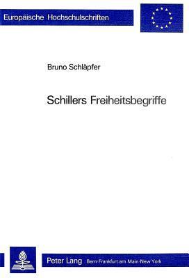 Schillers Freiheitsbegriffe Bruno Schlapfer