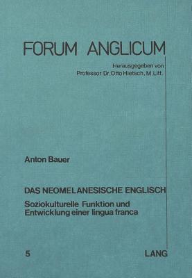 Das Neomelanesische Englisch: Soziokulturelle Funktion Und Entwicklung Einer Lingua Franca  by  Anton Bauer