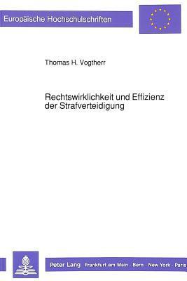 Rechtswirklichkeit Und Effizienz Der Strafverteidigung Thomas H. Vogtherr