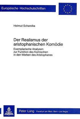 Der Realismus Der Aristophanischen Komödie: Exemplar. Analysen Zur Funktion D. Komischen In D. Werken D. Aristophanes  by  Helmut Schareika