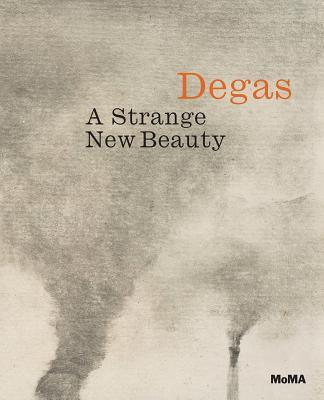 Edgar Degas: A Strange New Beauty Jodi Hauptman