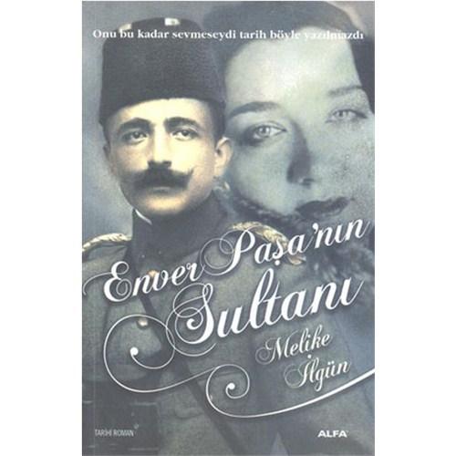 Enver Paşanın Sultanı Melike İlgün