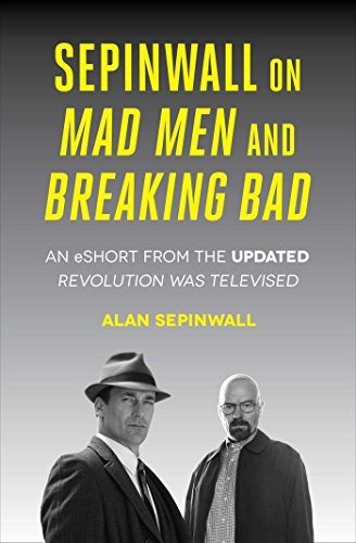 Sepinwall On Mad Men and Breaking Bad: An eShort from the Updated Revolution Was Televised  by  Alan Sepinwall