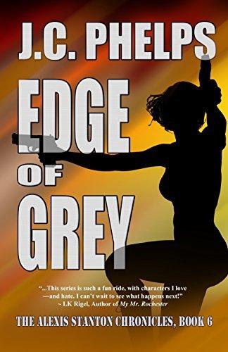 Edge of Grey: Book Six of the Alexis Stanton Chronicles JC Phelps