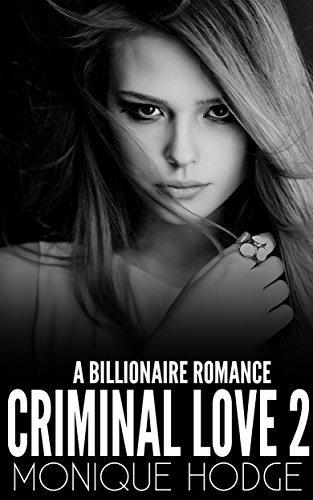 Criminal Love 2: A Billionaire Romance Monique Hodge