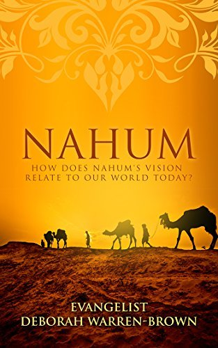 Nahum: How does Nahums Vision Relates To Our World Today  by  Deborah Warren-Brown