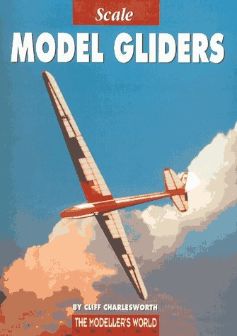 Scale Model Gliders (The modellers world series)  by  Cliff Charlesworth