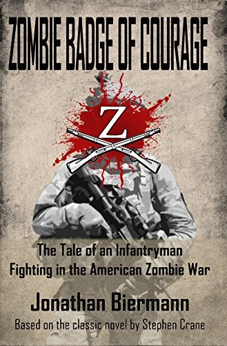 Zombie Badge of Courage: The Tale of an Infantryman Fighting in the American Zombie War Jonathan Biermann